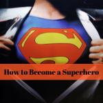 ¿cómo convertirse en un superhéroe?