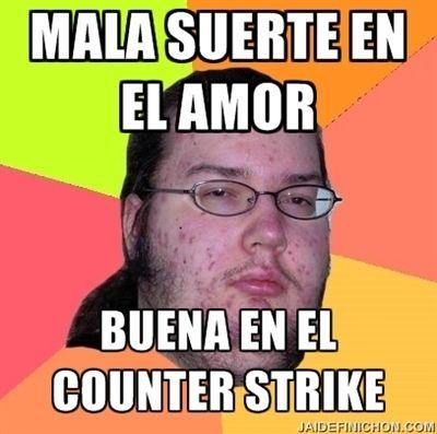 Mala suerte en el amor, buena suerte en el Counter Strike. memes del gordo friki
