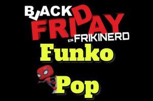 Ofertas y descuentos black friday figuras funko pop vinyl