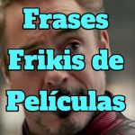 frases frikis de películas, frases celebres de películas frikis, frases épicas de películas frikis