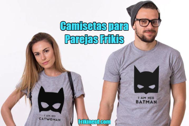camisetas para parejas frikis, divertidas y originales. Camisetas originales idénticas para pareja